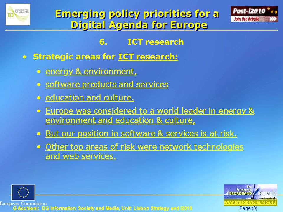 G Acchioni: DG Information Society and Media, Unit: Lisbon Strategy and i2010Page (9) Emerging policy priorities for a Digital Agenda for Europe 7.