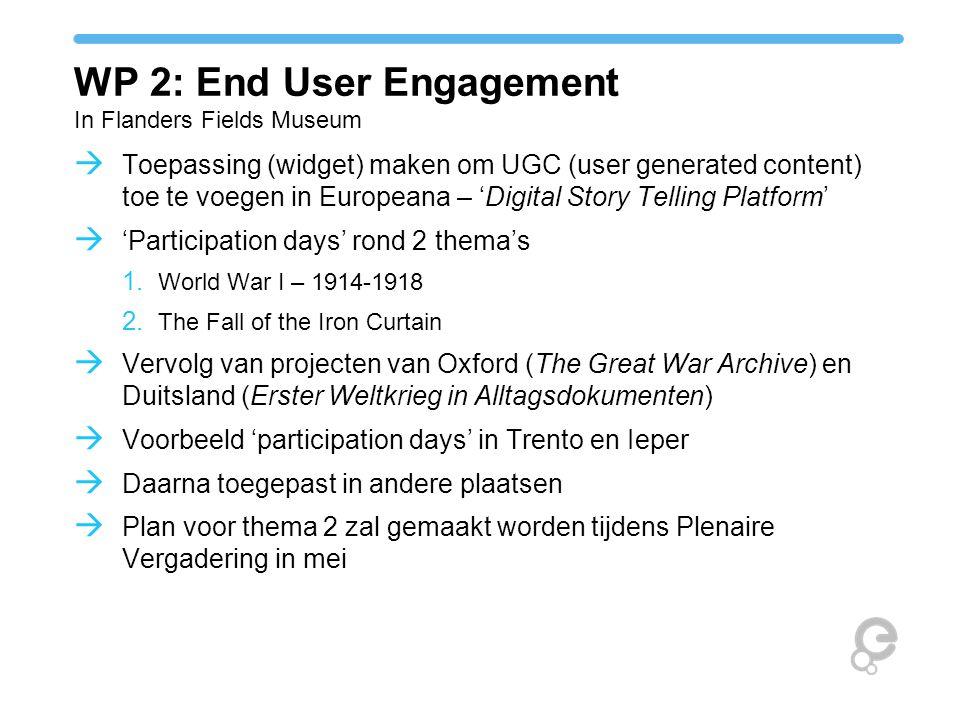 WP 2: End User Engagement In Flanders Fields Museum  Toepassing (widget) maken om UGC (user generated content) toe te voegen in Europeana – 'Digital Story Telling Platform'  'Participation days' rond 2 thema's 1.