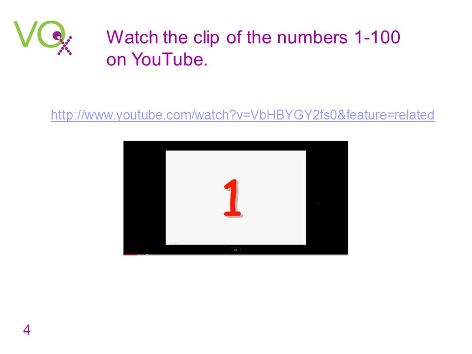 Watch the clip of the numbers 1-100 on YouTube.