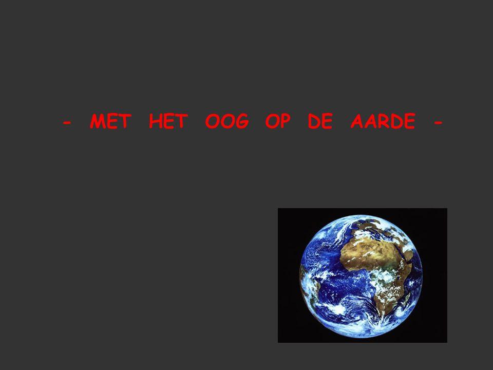 - MET HET OOG OP DE AARDE -