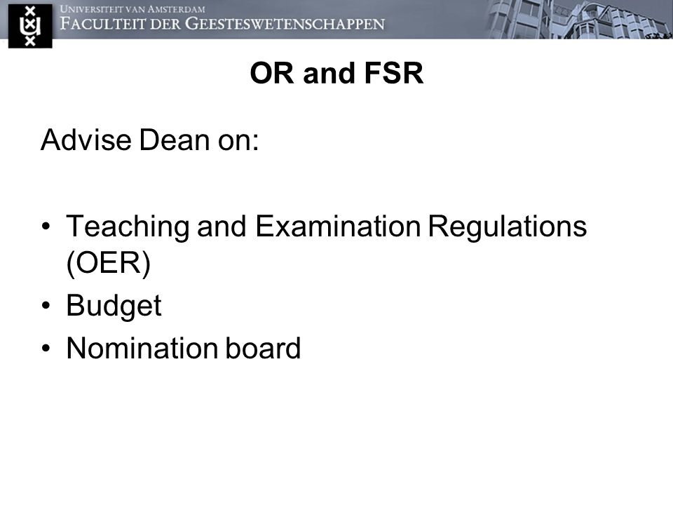 OR and FSR Advise Dean on: Teaching and Examination Regulations (OER) Budget Nomination board