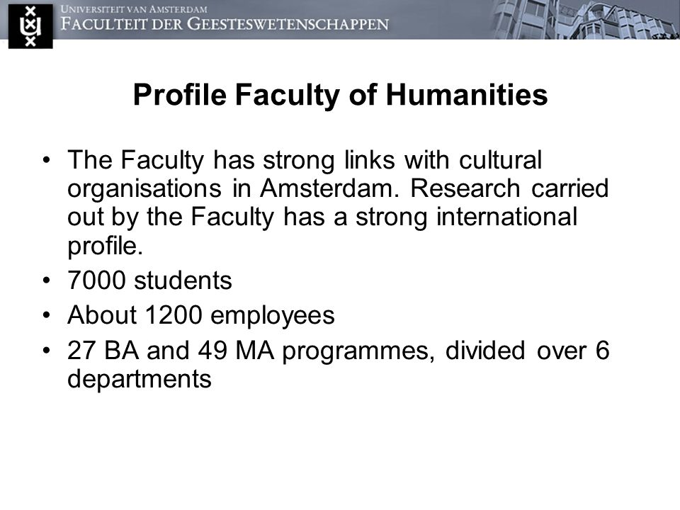 Profile Faculty of Humanities The Faculty has strong links with cultural organisations in Amsterdam.
