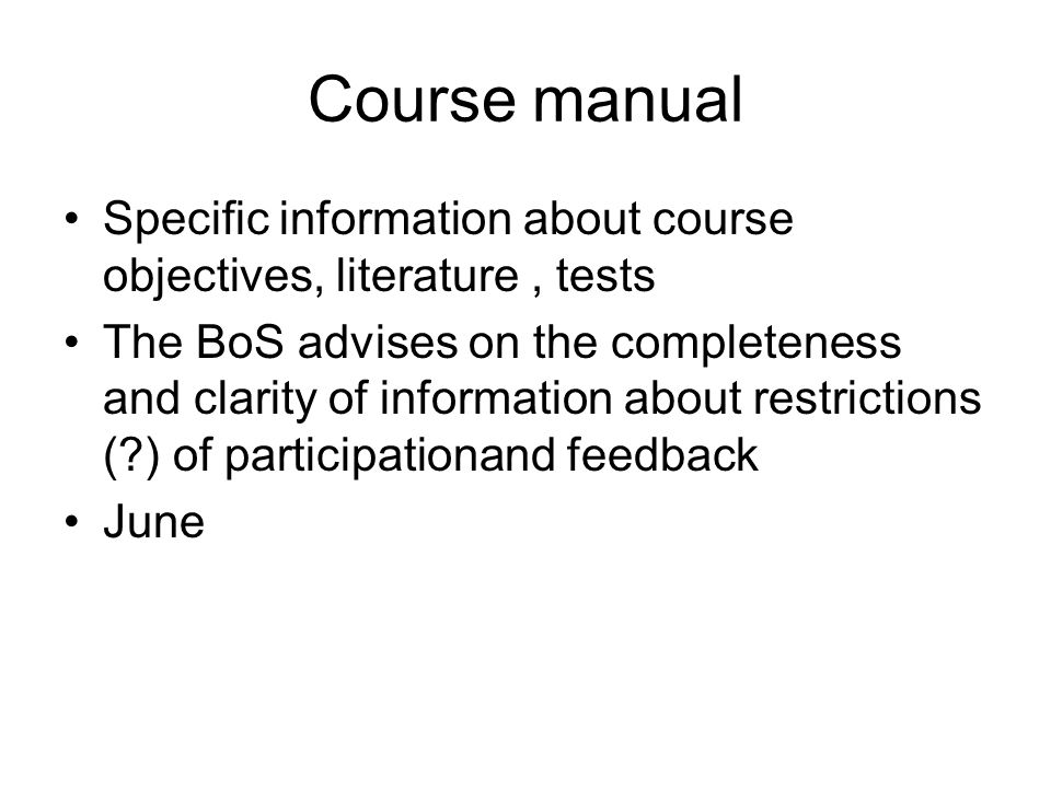 Course manual Specific information about course objectives, literature, tests The BoS advises on the completeness and clarity of information about restrictions ( ) of participationand feedback June