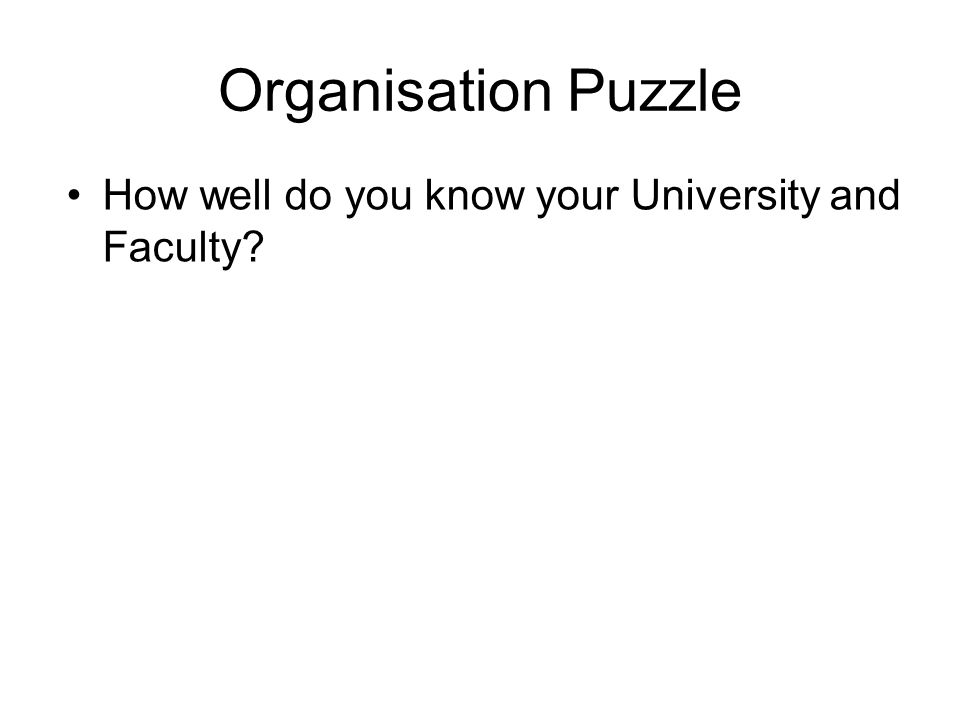 Organisation Puzzle How well do you know your University and Faculty