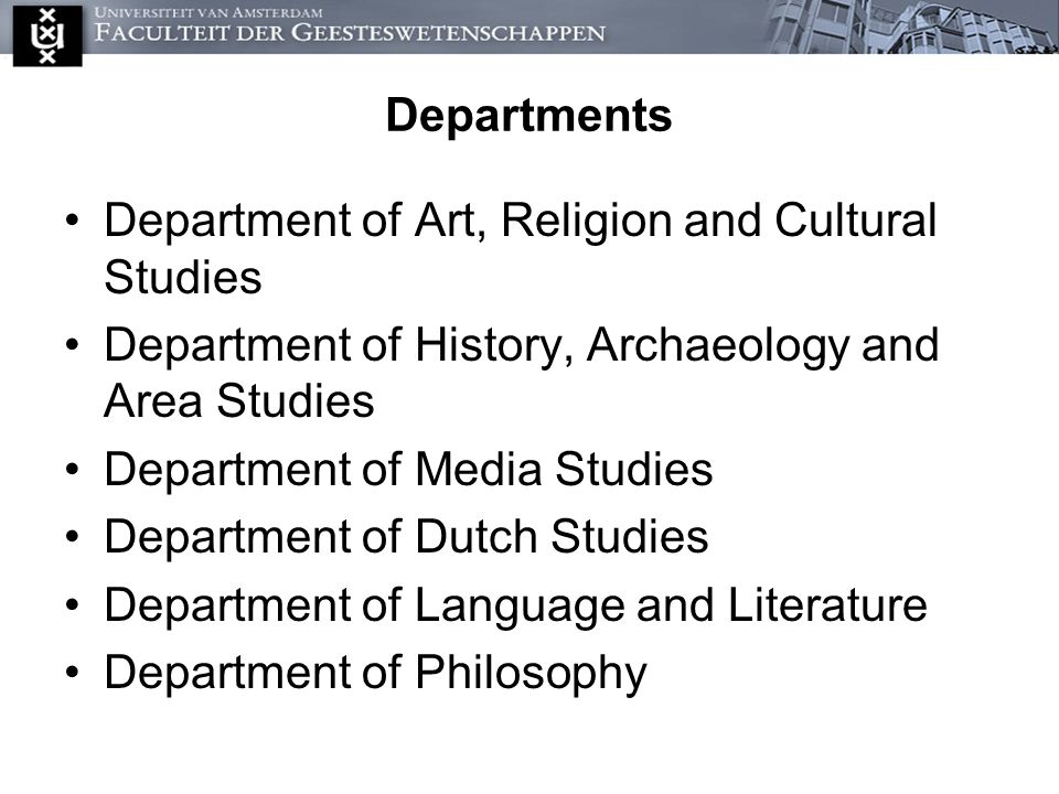 Department of Art, Religion and Cultural Studies Department of History, Archaeology and Area Studies Department of Media Studies Department of Dutch Studies Department of Language and Literature Department of Philosophy Departments