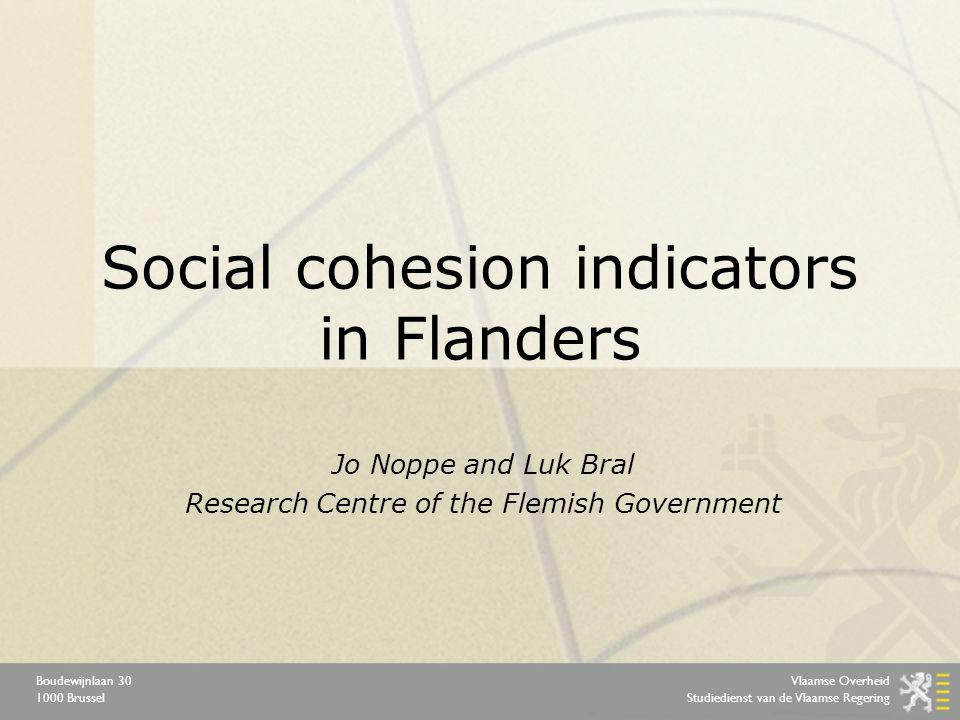 Vlaamse Overheid Studiedienst van de Vlaamse Regering Boudewijnlaan 30 1000 Brussel Social cohesion indicators in Flanders Jo Noppe and Luk Bral Resea