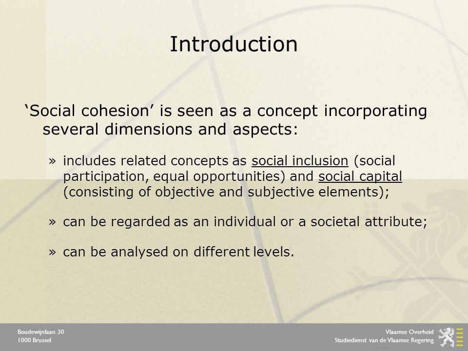 Vlaamse Overheid Studiedienst van de Vlaamse Regering Boudewijnlaan 30 1000 Brussel Introduction 'Social cohesion' is seen as a concept incorporating