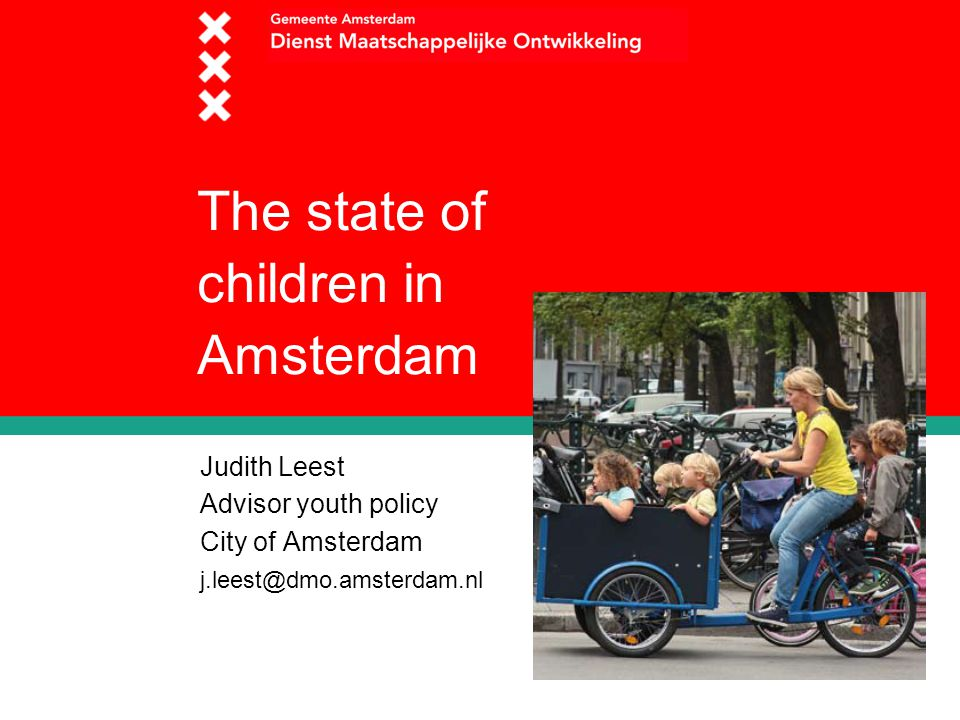 The state of children in Amsterdam Judith Leest Advisor youth policy City of Amsterdam