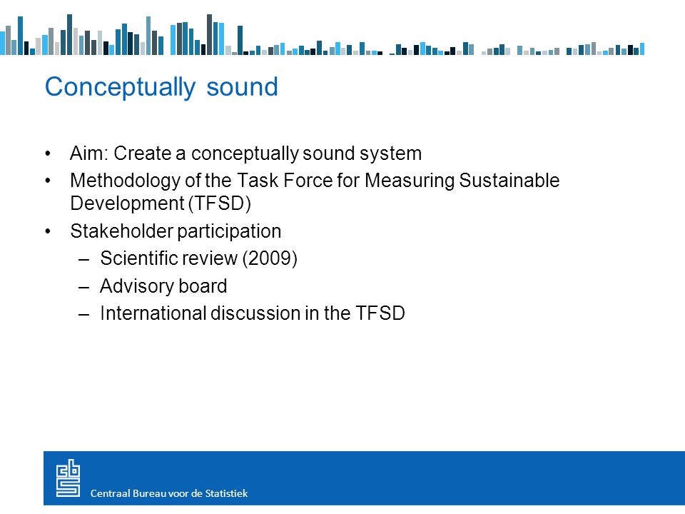 Aim: Create a conceptually sound system Methodology of the Task Force for Measuring Sustainable Development (TFSD) Stakeholder participation –Scientif