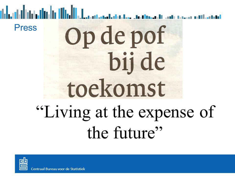 Press Centraal Bureau voor de Statistiek Living at the expense of the future