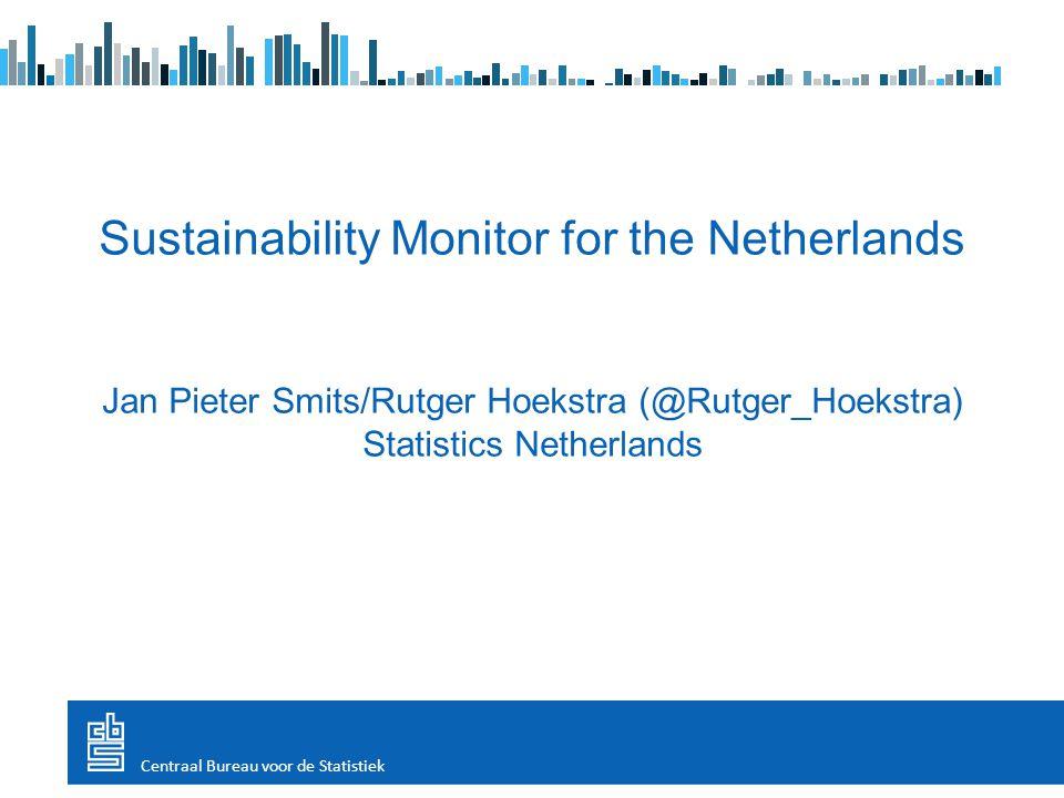 Sustainability Monitor for the Netherlands Jan Pieter Smits/Rutger Hoekstra (@Rutger_Hoekstra) Statistics Netherlands Centraal Bureau voor de Statistiek