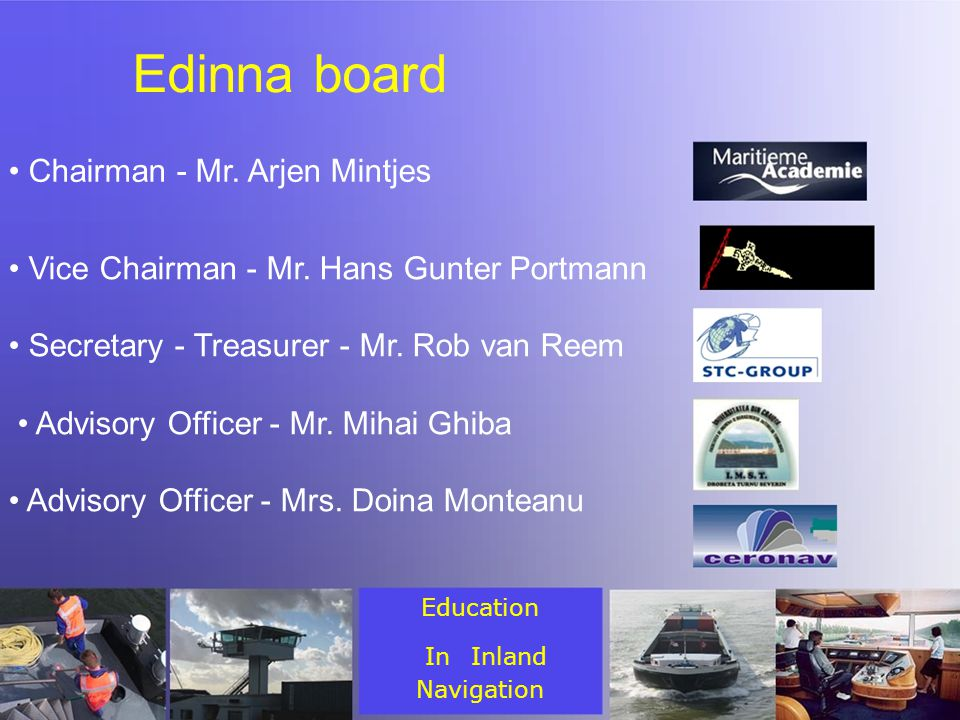 Edinna board Chairman - Mr. Arjen Mintjes Vice Chairman - Mr.