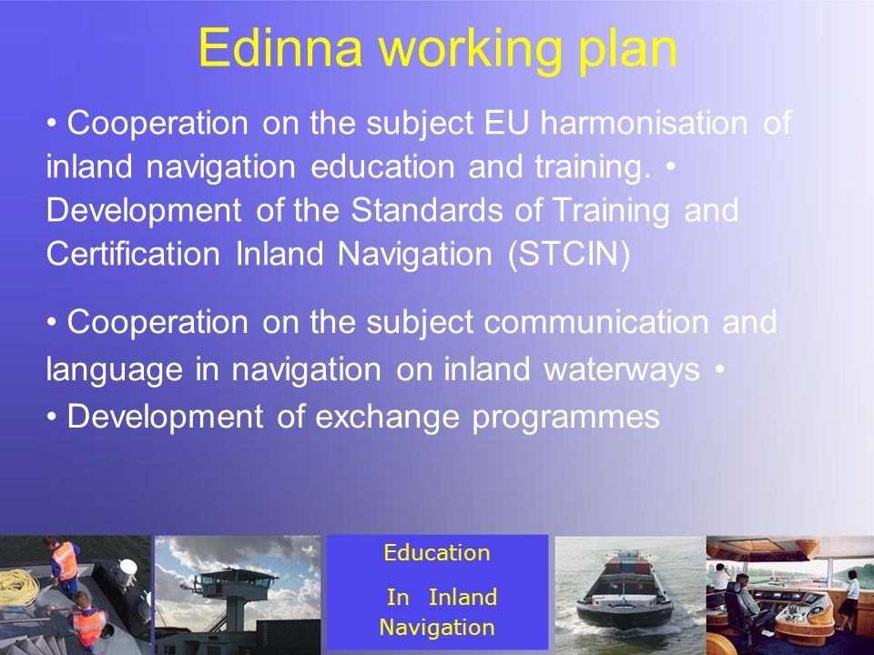Edinna working plan Cooperation on the subject EU harmonisation of inland navigation education and training.