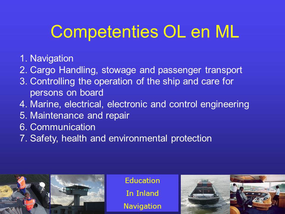 COMPETENCEKNOWLEDGE, UNDERSTANDING AND PROFICIENCY METHODS FOR DEMONSTRATING COMPETENCE CRITERIA FOR EVALUATING COMPETENCE Assists the ships management in situations of manoeuvring and handling a ship on inland waterways, using all types of waterways and ports and is able to: Types of bollards and winches on push/tow vessels and barges, self-propelled vessels and ashore.