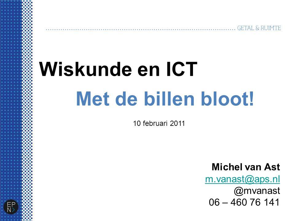 Wiskunde en ICT Met de billen bloot! Michel van Ast m.vanast@aps.nl @mvanast 06 – 460 76 141 10 februari 2011