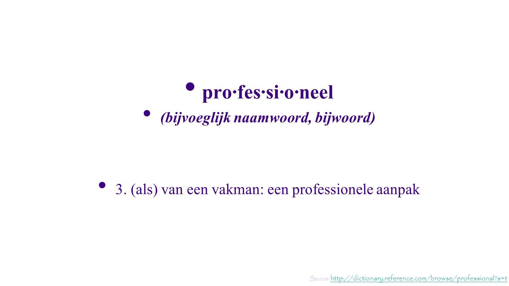 pro·fes·si·o·neel (bijvoeglijk naamwoord, bijwoord) 3.