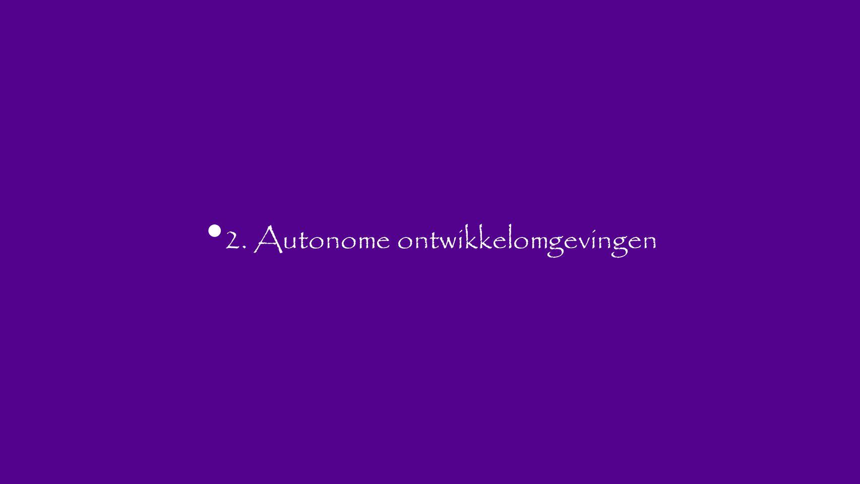 2. Autonome ontwikkelomgevingen