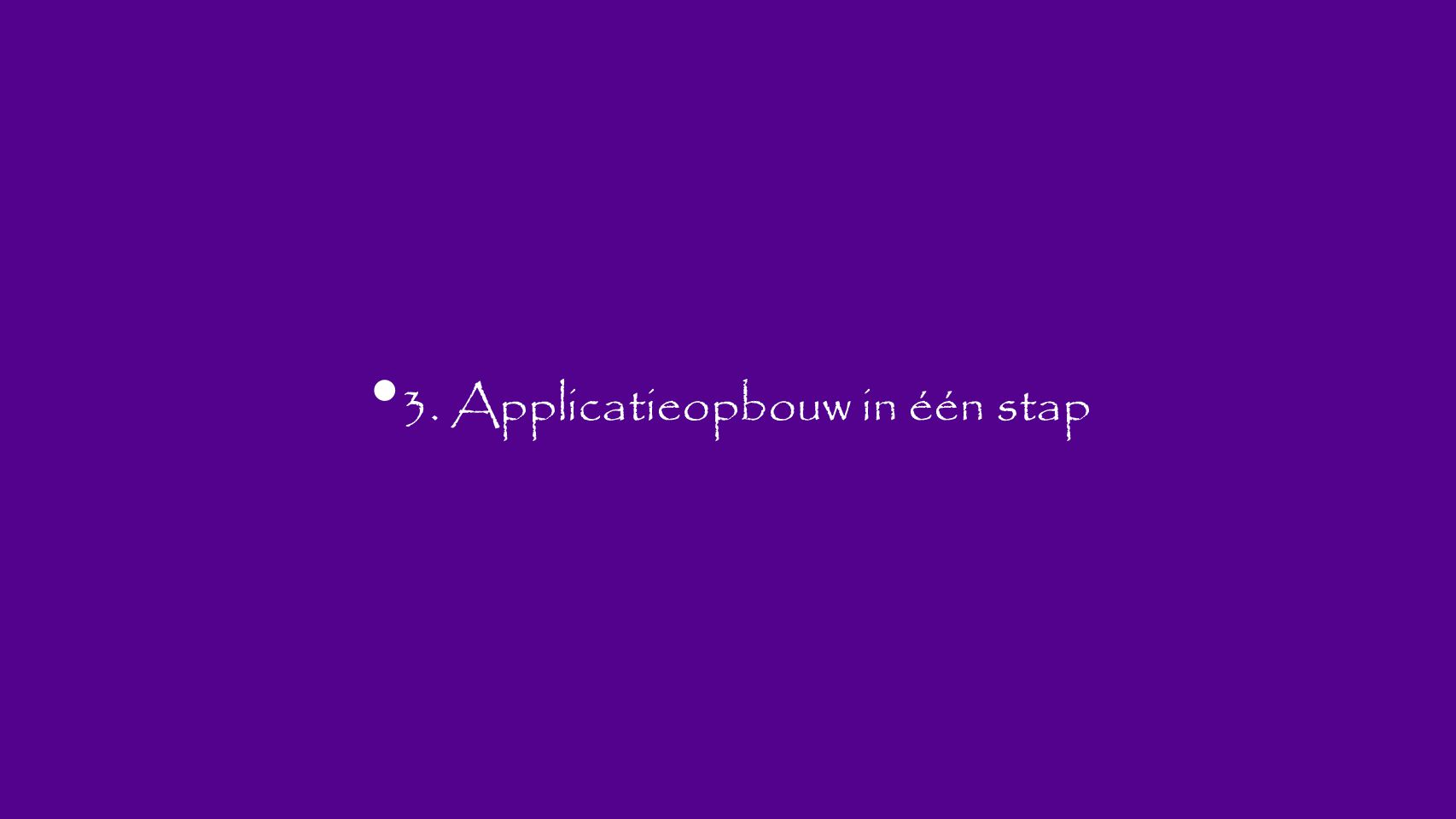 3. Applicatieopbouw in één stap