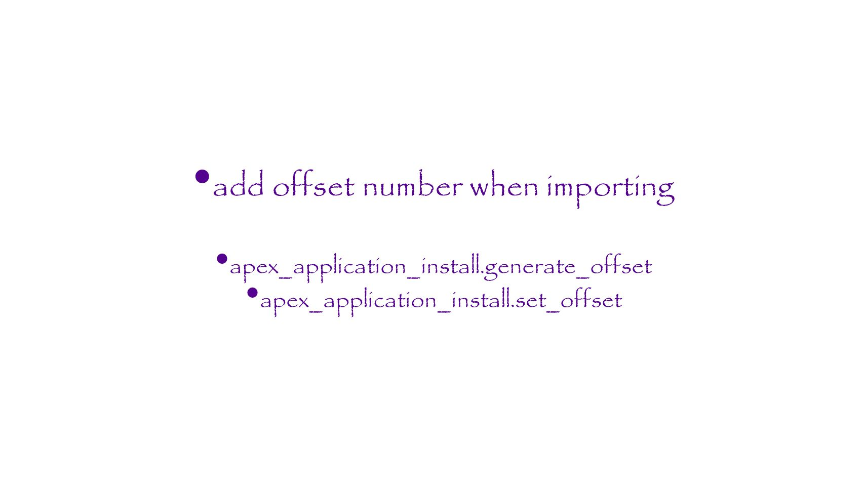add offset number when importing apex_application_install.generate_offset apex_application_install.set_offset