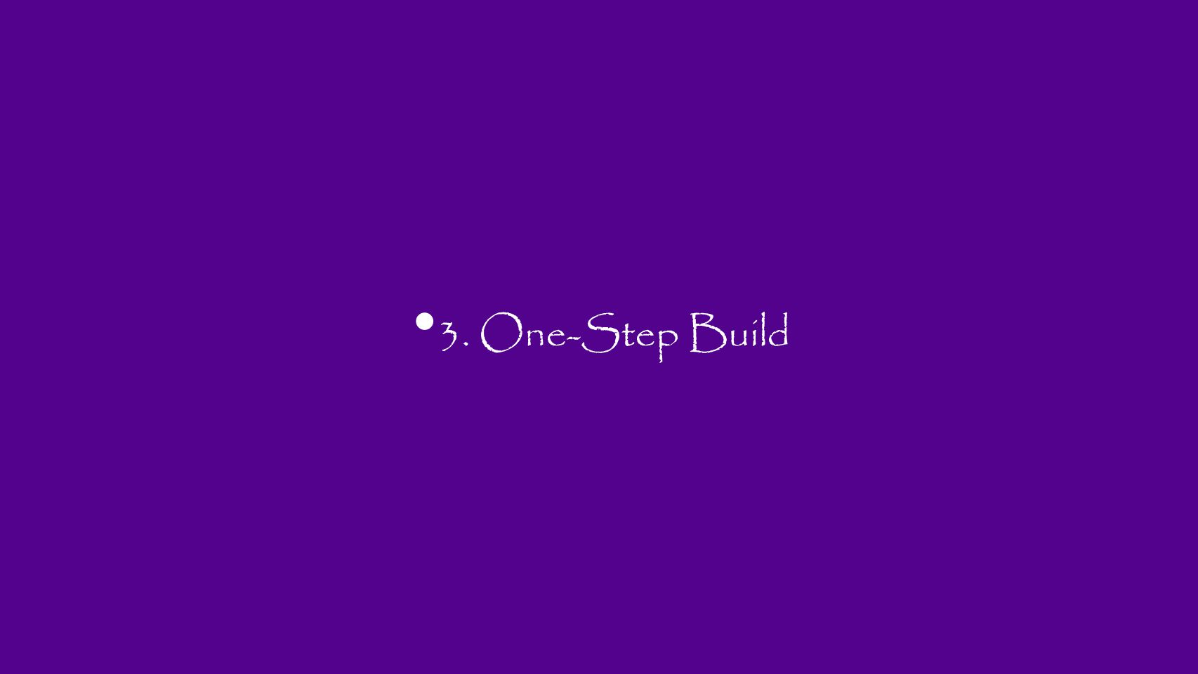 3. One-Step Build