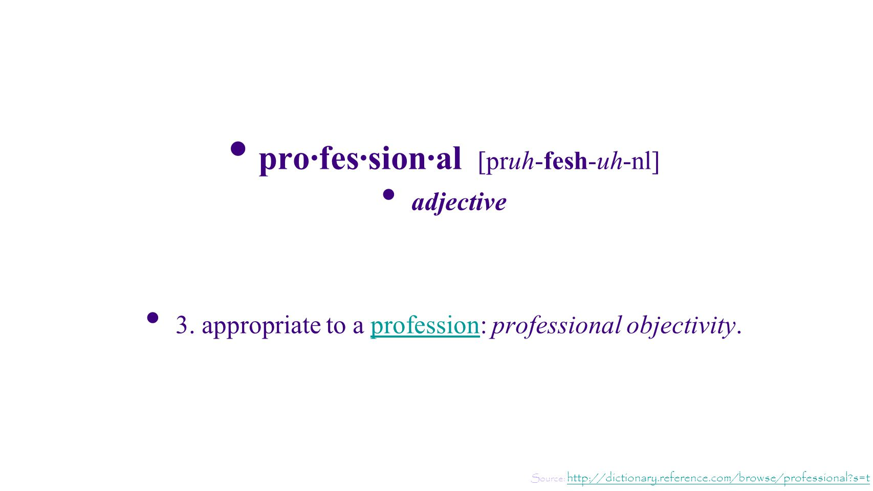 pro·fes·sion·al [pruh-fesh-uh-nl] adjective 3. appropriate to a profession: professional objectivity.profession Source: http://dictionary.reference.co