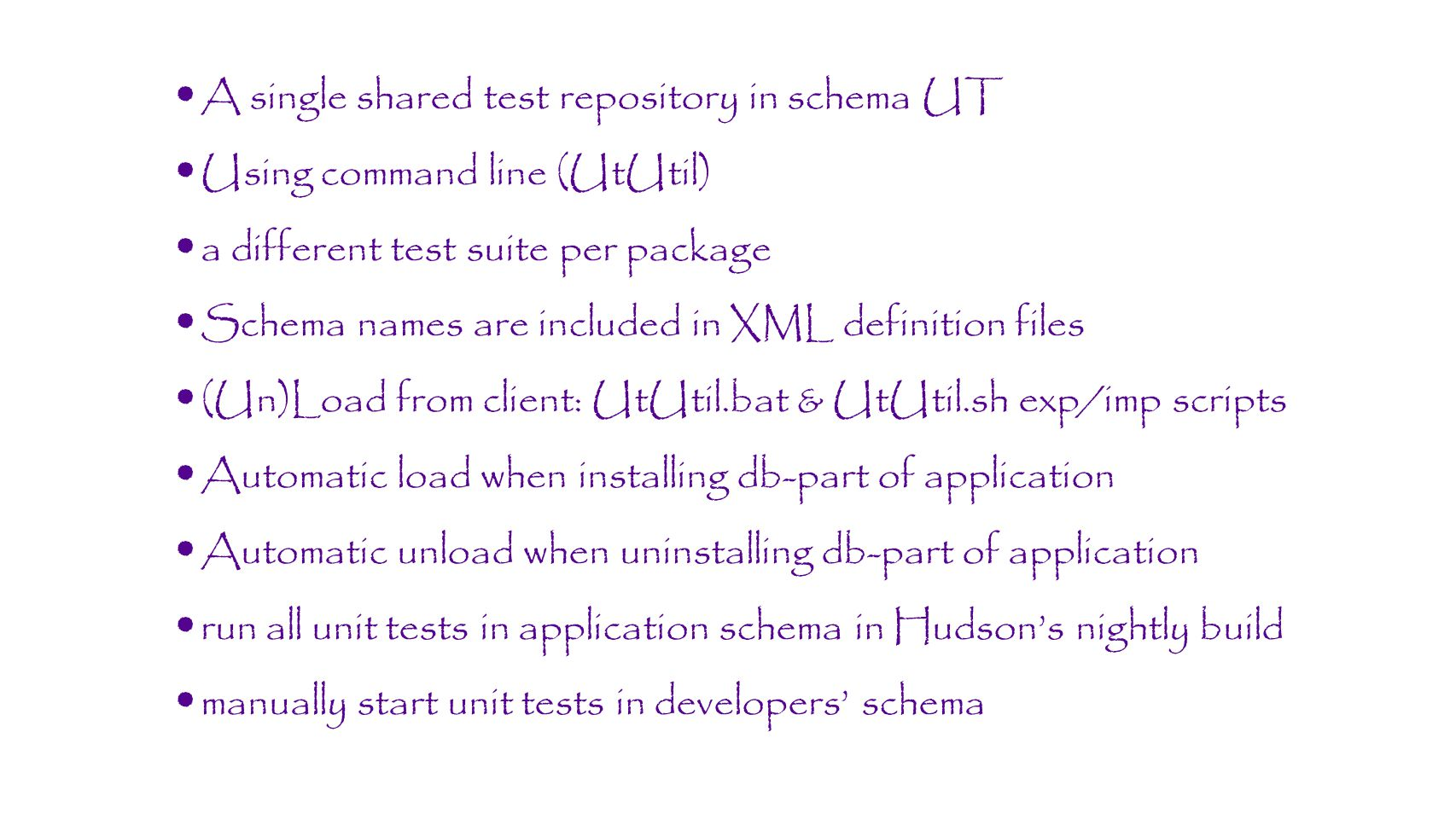 A single shared test repository in schema UT Using command line (UtUtil) a different test suite per package Schema names are included in XML definitio