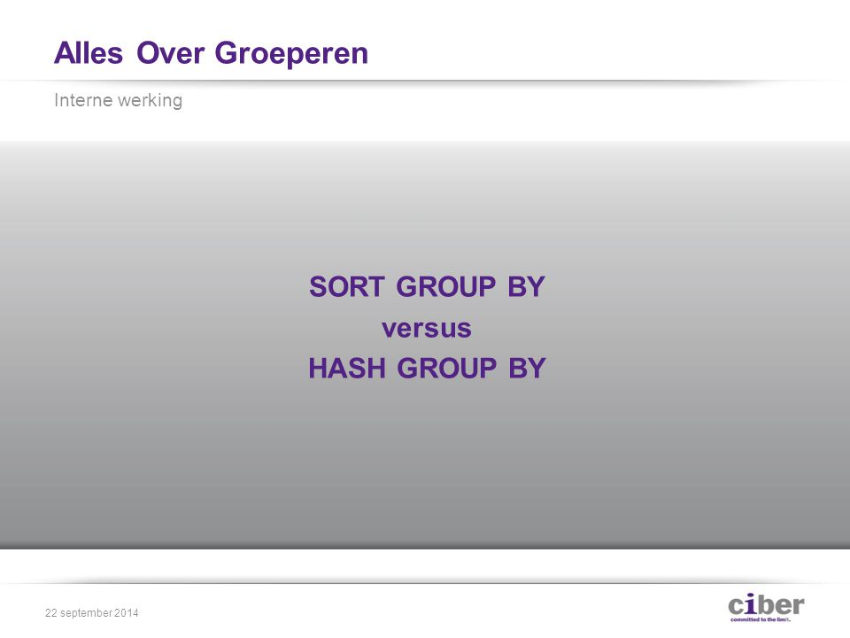 Alles Over Groeperen SORT GROUP BY versus HASH GROUP BY Interne werking 22 september 2014