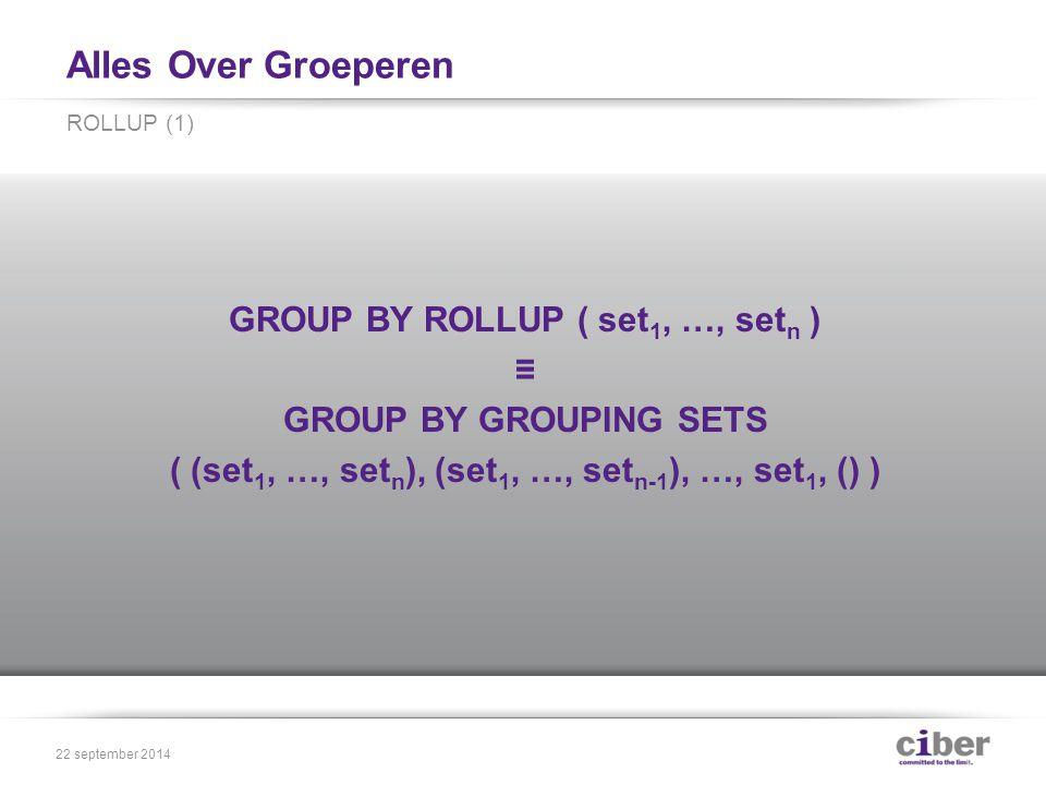 Alles Over Groeperen ROLLUP (set 1, …, set N ) met N ≥ 1 leidt tot N+1 GROUPING SETS ROLLUP (2) 22 september 2014