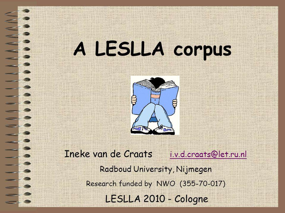 A LESLLA corpus Ineke van de Craats i.v.d.craats@let.ru.nl i.v.d.craats@let.ru.nl Radboud University, Nijmegen Research funded by NWO (355-70-017) LESLLA 2010 - Cologne