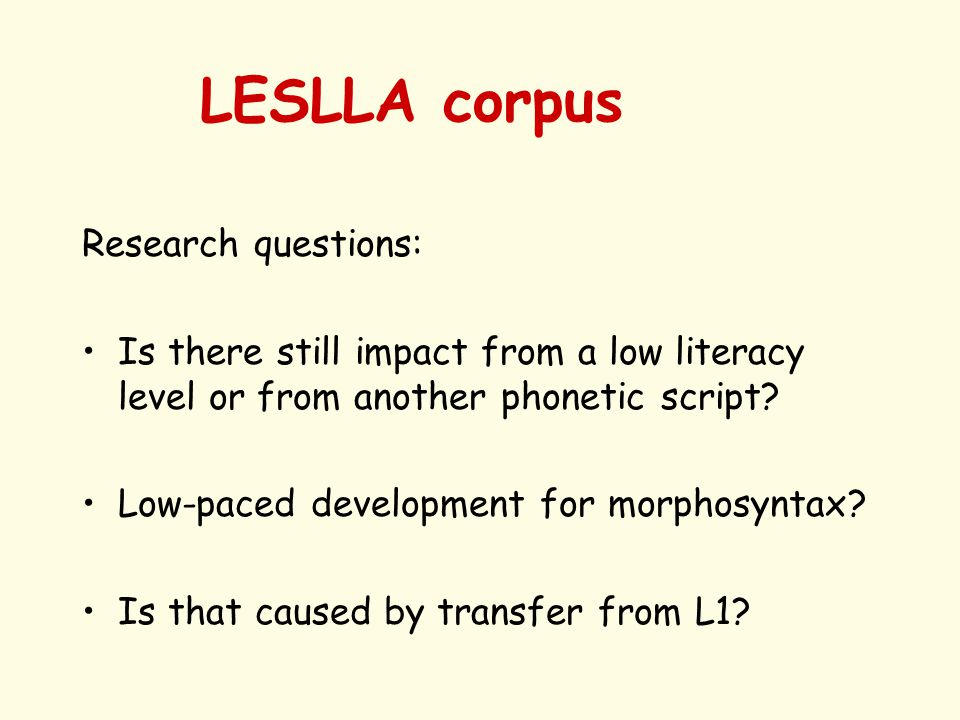 LESLLA corpus Research questions: Is there still impact from a low literacy level or from another phonetic script.