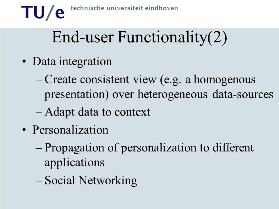 TU/e technische universiteit eindhoven End-user Functionality(2) Data integration –Create consistent view (e.g.