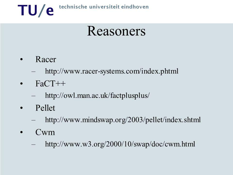 TU/e technische universiteit eindhoven Reasoners Racer –http://www.racer-systems.com/index.phtml FaCT++ –http://owl.man.ac.uk/factplusplus/ Pellet –http://www.mindswap.org/2003/pellet/index.shtml Cwm –http://www.w3.org/2000/10/swap/doc/cwm.html