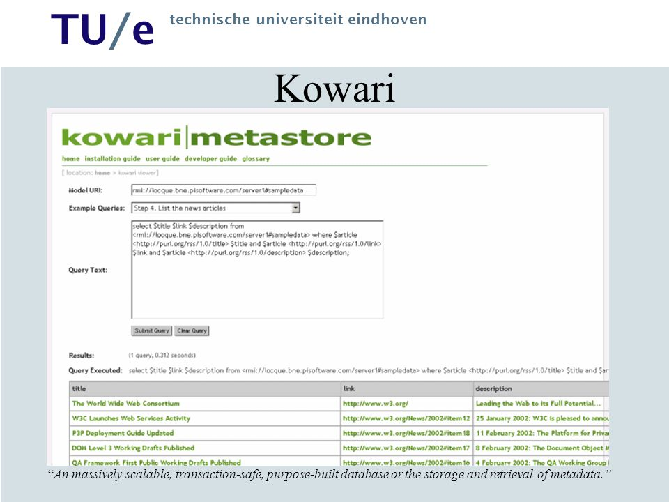 TU/e technische universiteit eindhoven An massively scalable, transaction-safe, purpose-built database or the storage and retrieval of metadata. Kowari