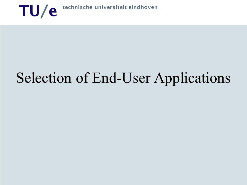 TU/e technische universiteit eindhoven Selection of End-User Applications
