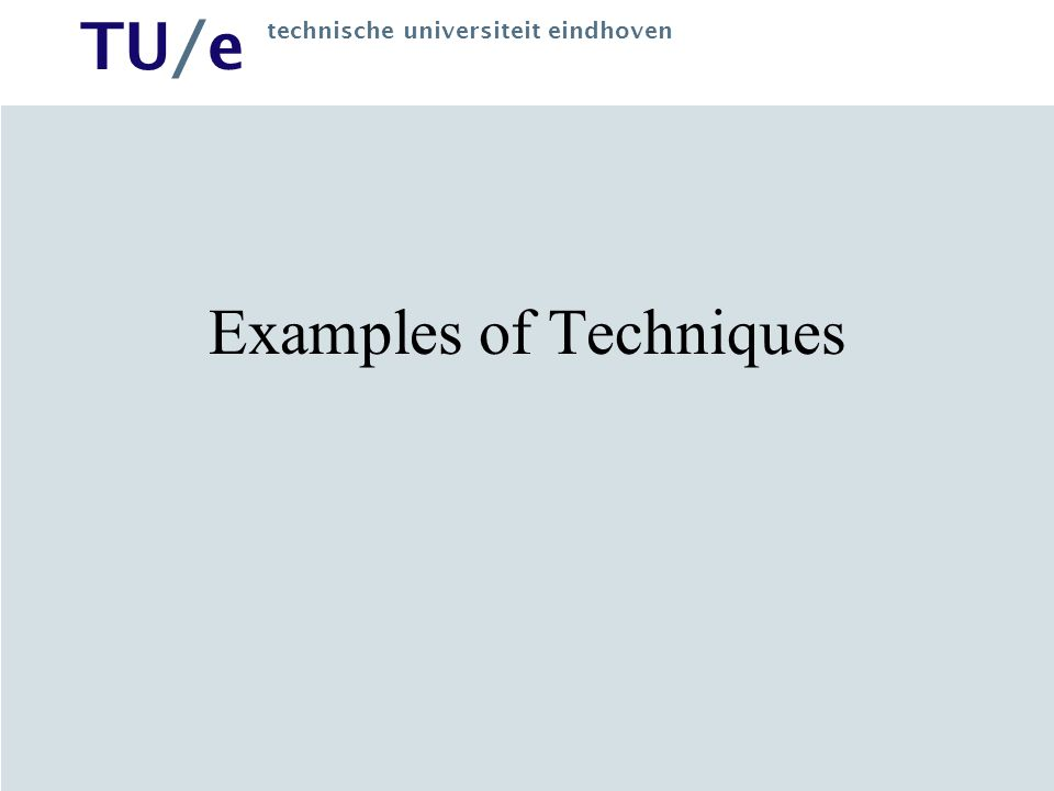 TU/e technische universiteit eindhoven Examples of Techniques