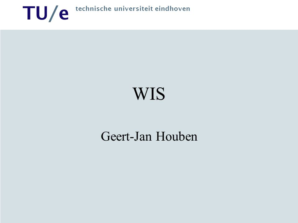 TU/e technische universiteit eindhoven WIS 2005 Web data, metadata & languages (30/8) Web (information system) engineering (6/9) Web tools and applications & questions (13/9) Presentation generation (20/9) Multimedia (27/9) SMIL (11/10)