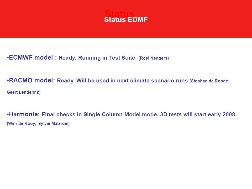 Status EDMF Status ECMWF model : Ready. Running in Test Suite. ( Roel Neggers) RACMO model: Ready. Will be used in next climate scenario runs (Stephan