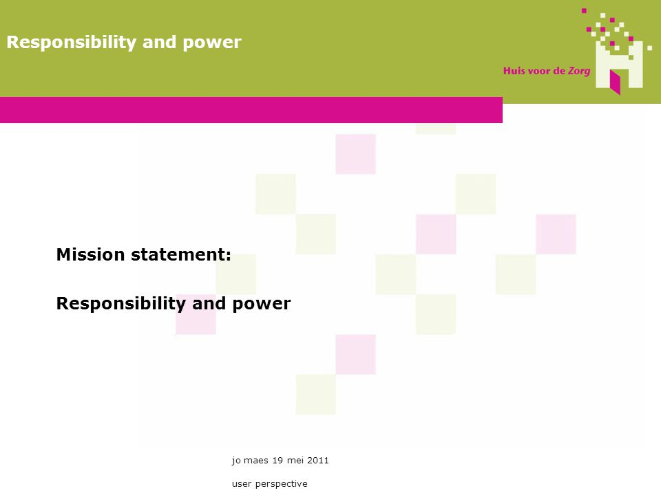 Mission statement: Responsibility and power jo maes 19 mei 2011 user perspective Responsibility and power