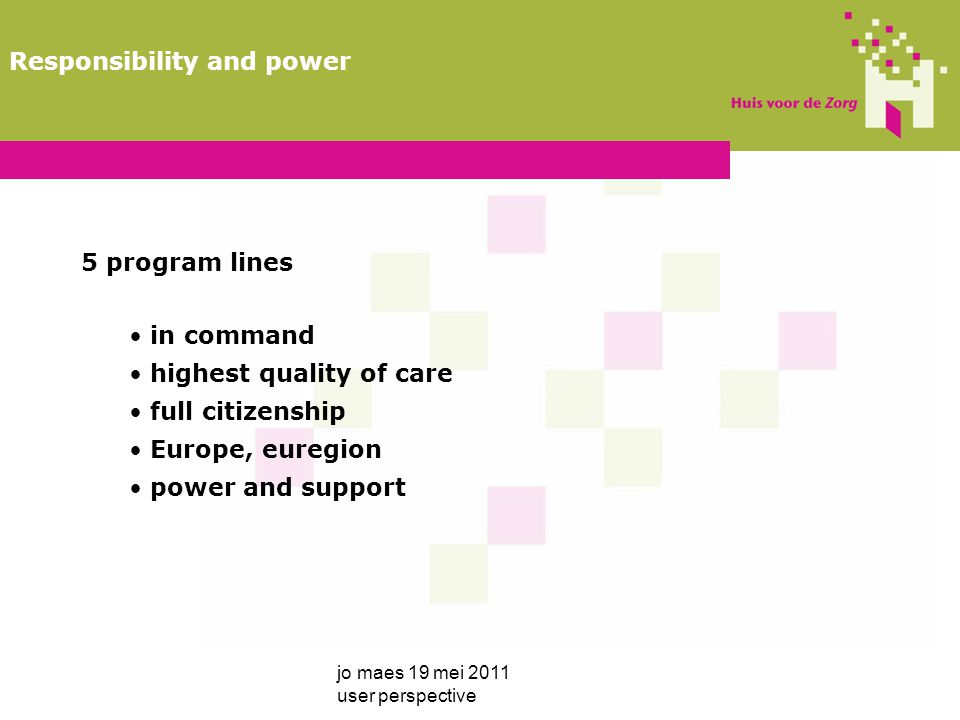 5 program lines in command highest quality of care full citizenship Europe, euregion power and support jo maes 19 mei 2011 user perspective Responsibility and power