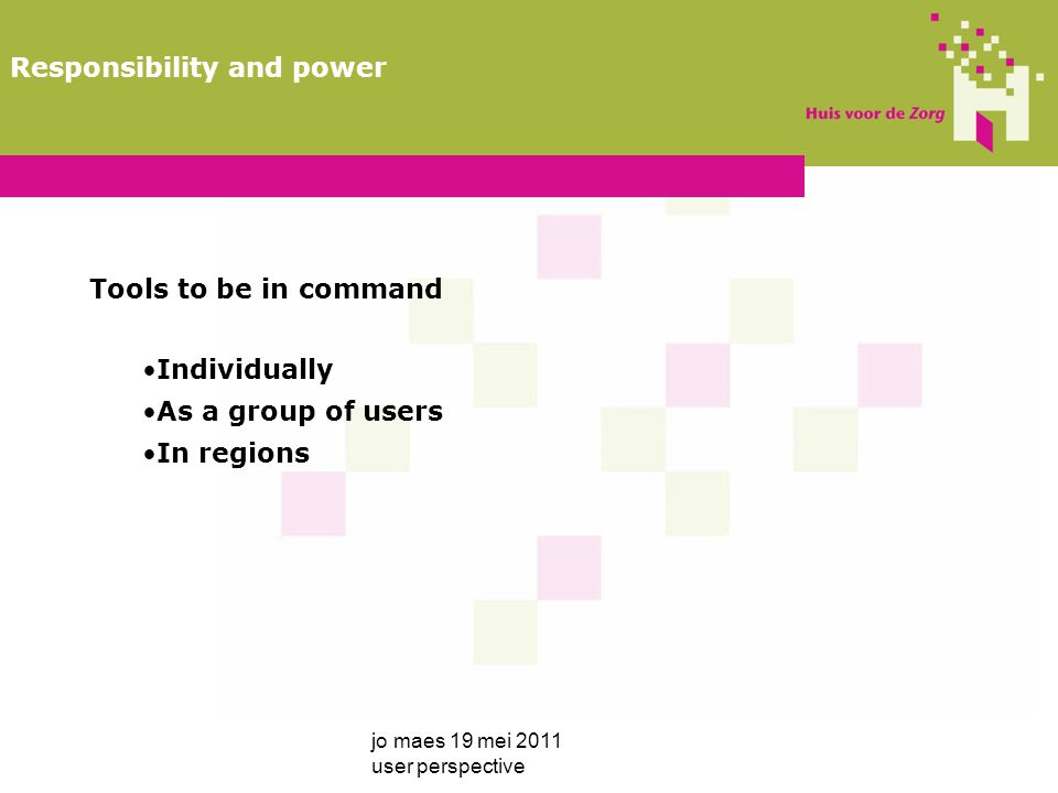 Tools to be in command Individually As a group of users In regions jo maes 19 mei 2011 user perspective Responsibility and power