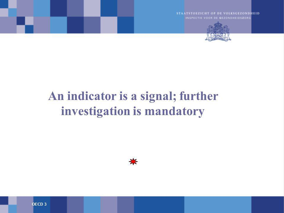 An indicator is a signal; further investigation is mandatory OECD 3