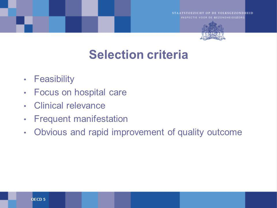Selection criteria Feasibility Focus on hospital care Clinical relevance Frequent manifestation Obvious and rapid improvement of quality outcome OECD 5