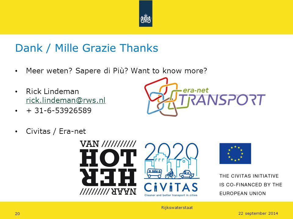 Rijkswaterstaat 20 22 september 2014 Dank / Mille Grazie Thanks Meer weten? Sapere di Più? Want to know more? Rick Lindeman rick.lindeman@rws.nl rick.