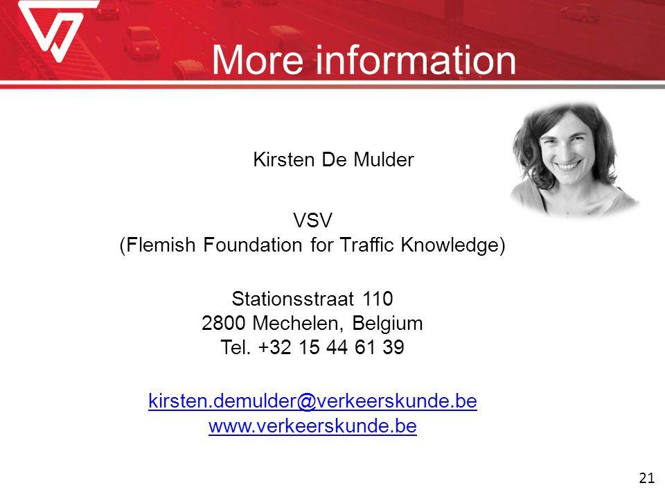 More information Kirsten De Mulder VSV (Flemish Foundation for Traffic Knowledge) Stationsstraat 110 2800 Mechelen, Belgium Tel.