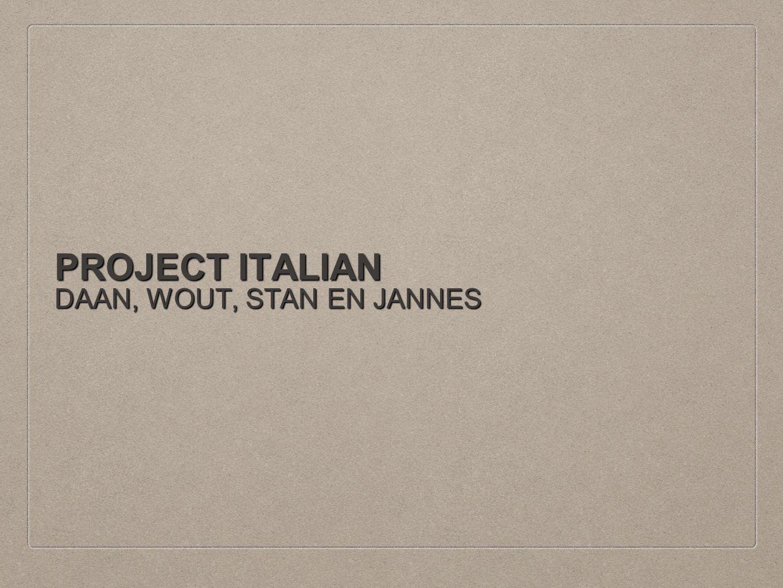 PROJECT ITALIAN DAAN, WOUT, STAN EN JANNES