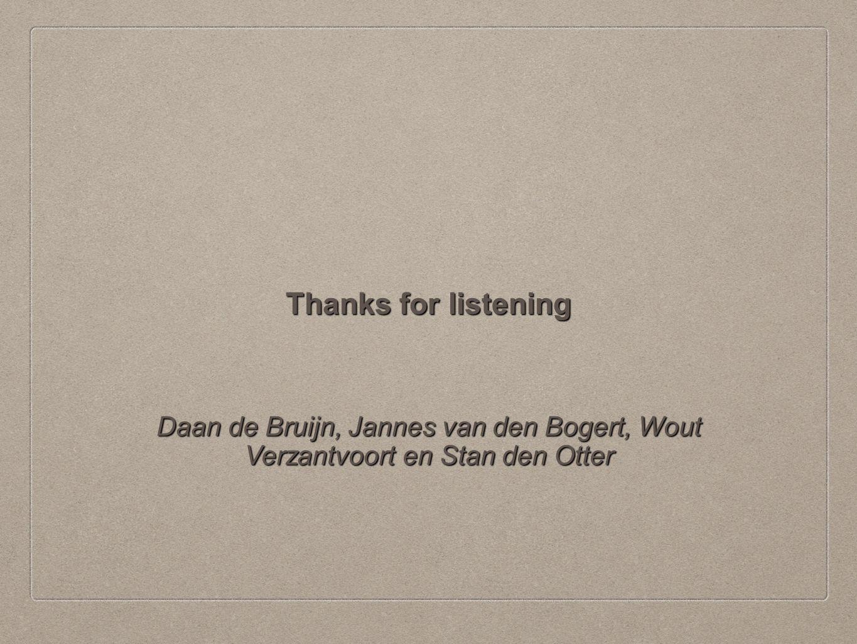 Daan de Bruijn, Jannes van den Bogert, Wout Verzantvoort en Stan den Otter Thanks for listening