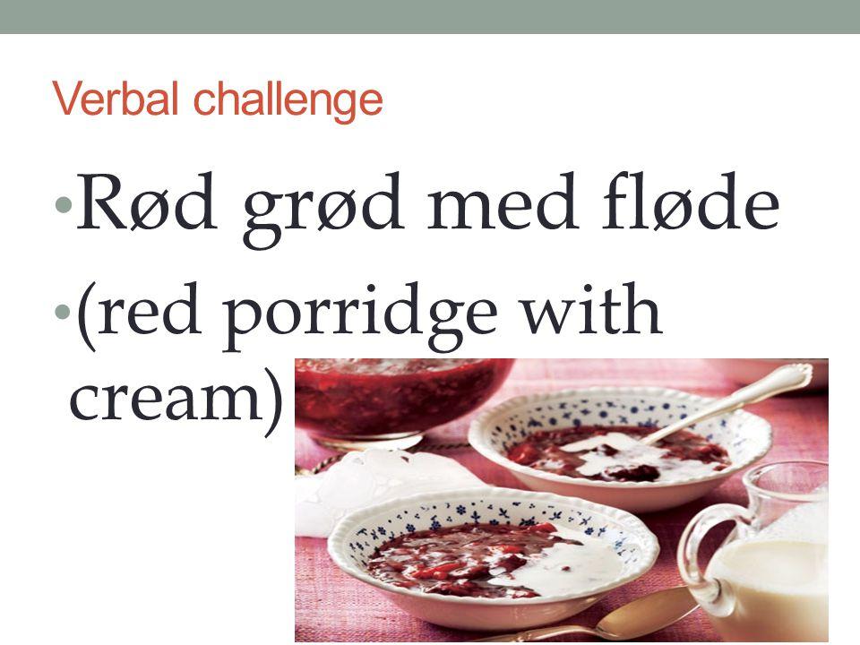 Verbal challenge Rød grød med fløde (red porridge with cream)