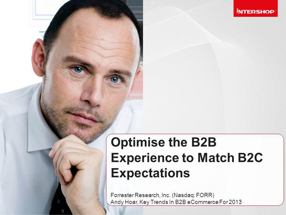 Intershop | The E-Commerce Company 13 Optimise the B2B Experience to Match B2C Expectations Forrester Research, Inc.