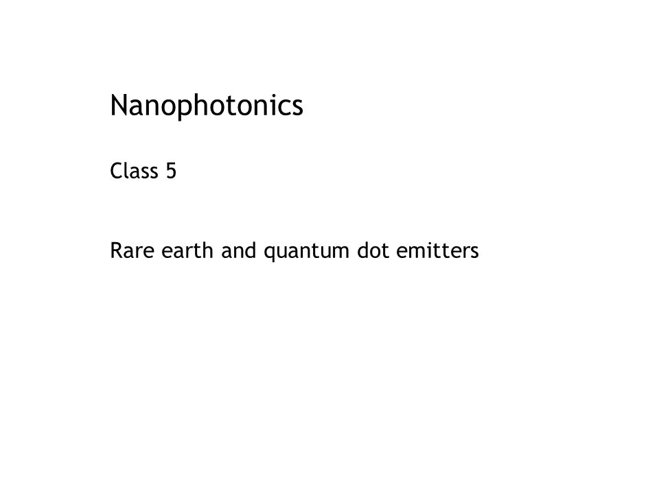 Nanophotonics Class 5 Rare earth and quantum dot emitters