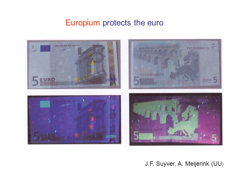 Europium protects the euro J.F. Suyver, A. Meijerink (UU )